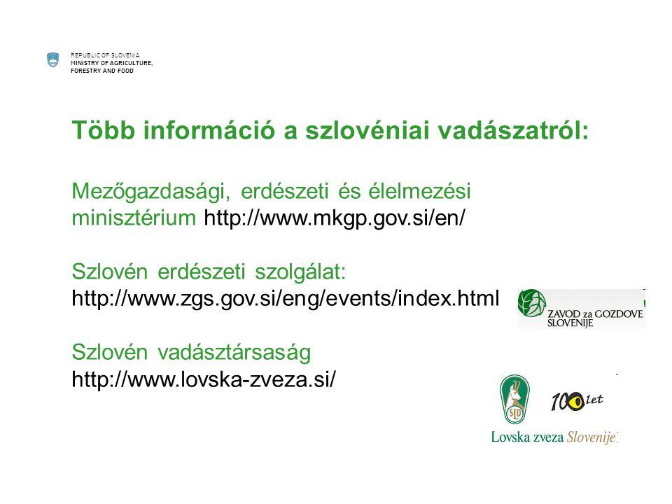 REPUBLIC OF SLOVENIA MINISTRY OF AGRICULTURE, FORESTRY AND FOOD Több információ a szlovéniai vadászatról: Mezőgazdasági, erdészeti és élelmezési minisztérium http://www.mkgp.gov.si/en/ Szlovén erdészeti szolgálat: http://www.zgs.gov.si/eng/events/index.html Szlovén vadásztársaság http://www.lovska-zveza.si/