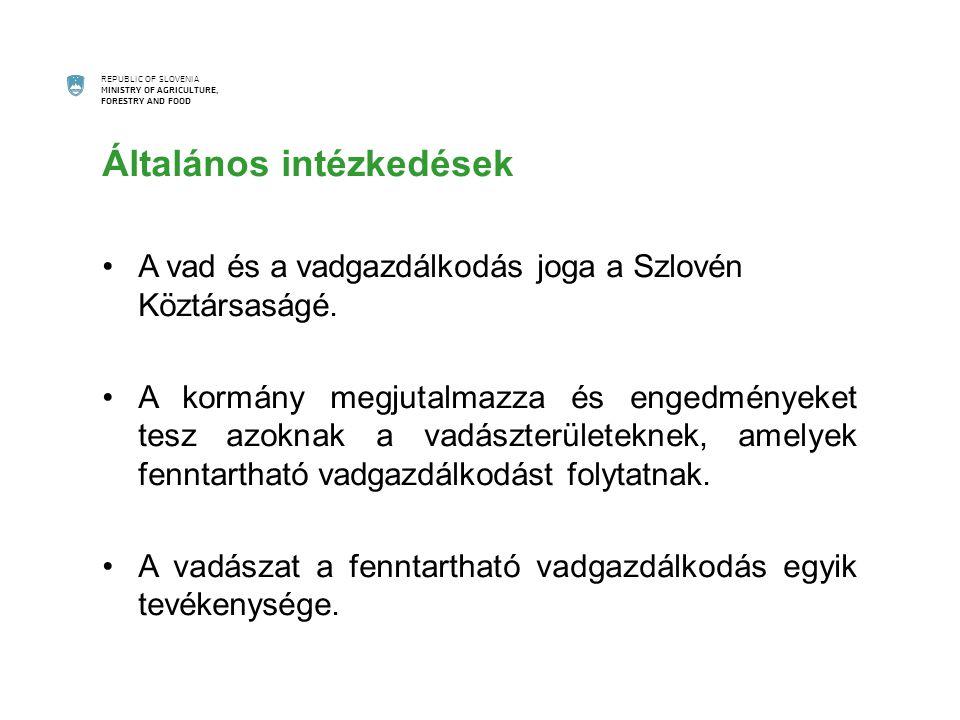 REPUBLIC OF SLOVENIA MINISTRY OF AGRICULTURE, FORESTRY AND FOOD Általános intézkedések A vad és a vadgazdálkodás joga a Szlovén Köztársaságé.