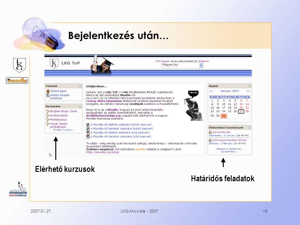 2007.01.27.LKG-Moodle - 200715 Bejelentkezés után… Elérhető kurzusok Határidős feladatok