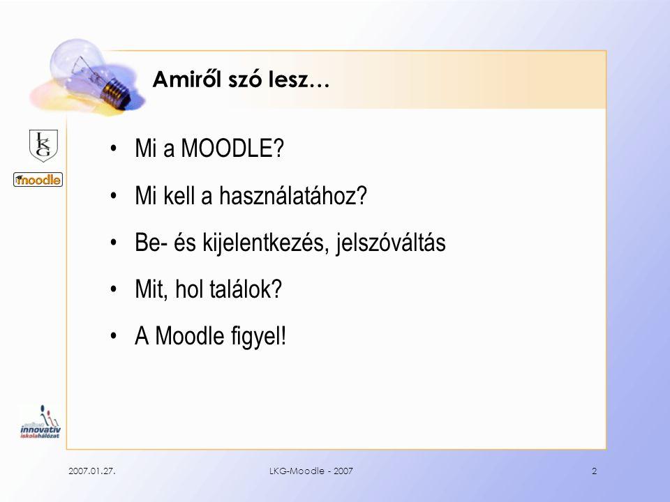 2007.01.27.LKG-Moodle - 20072 Amiről szó lesz… Mi a MOODLE.