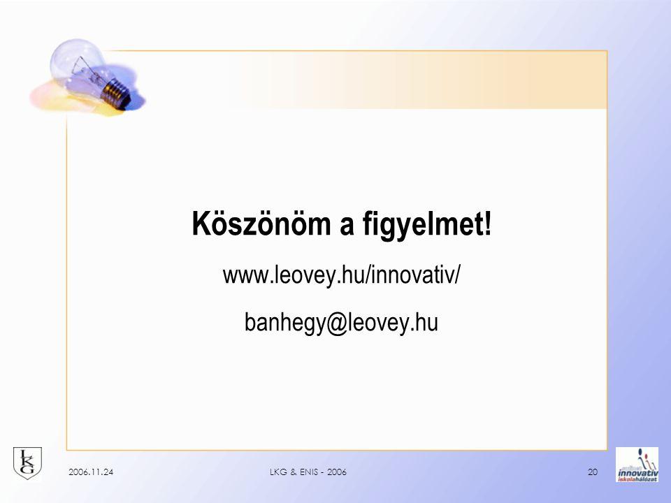 2006.11.24LKG & ENIS - 200620 Köszönöm a figyelmet! www.leovey.hu/innovativ/ banhegy@leovey.hu