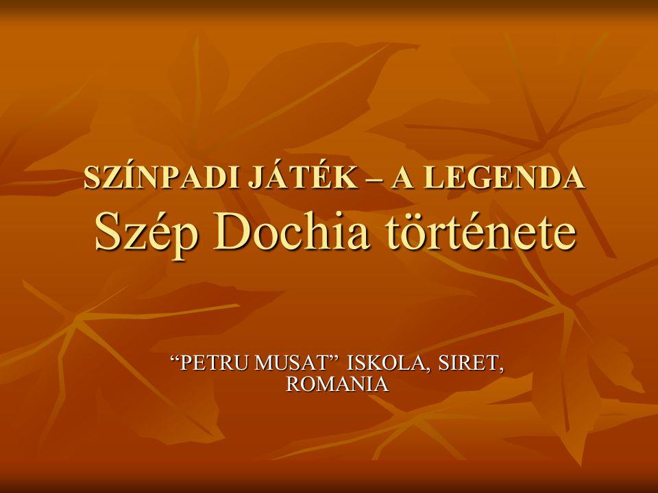 SZÍNPADI JÁTÉK – A LEGENDA Szép Dochia története PETRU MUSAT ISKOLA, SIRET, ROMANIA