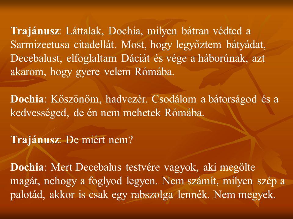 Trajánusz: Láttalak, Dochia, milyen bátran védted a Sarmizeetusa citadellát.