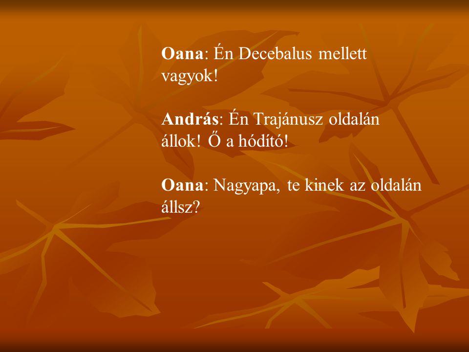 Oana: Én Decebalus mellett vagyok. András: Én Trajánusz oldalán állok.