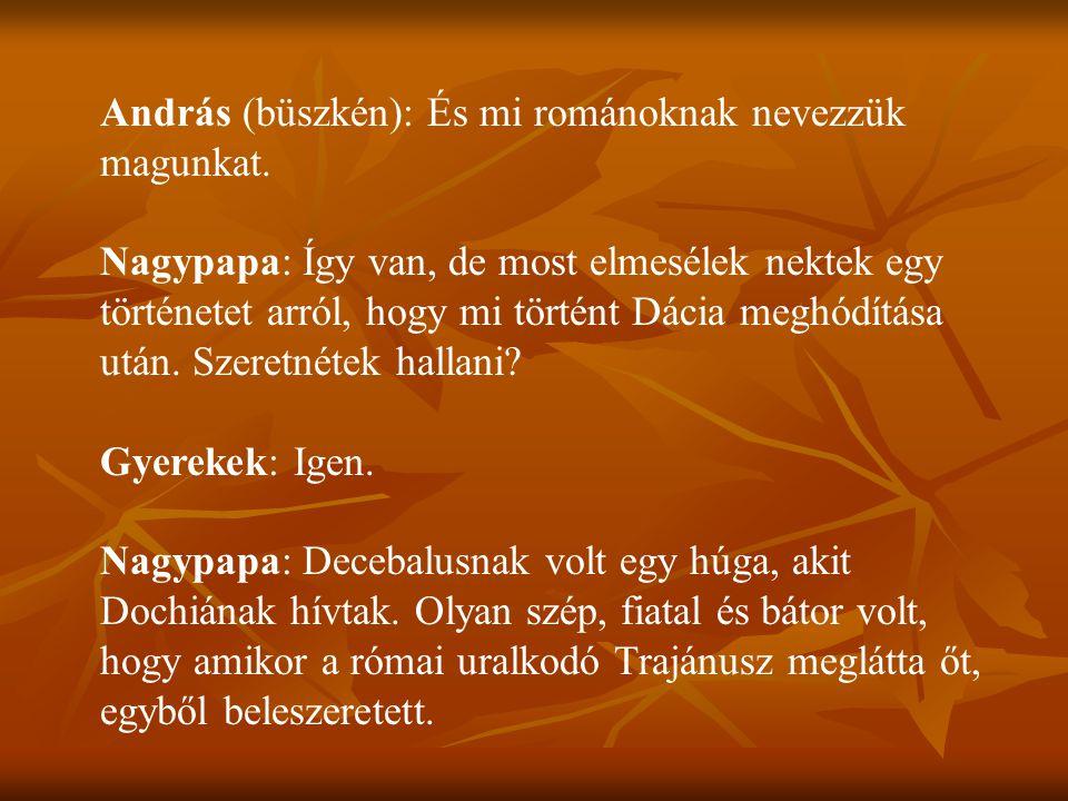András (büszkén): És mi románoknak nevezzük magunkat.