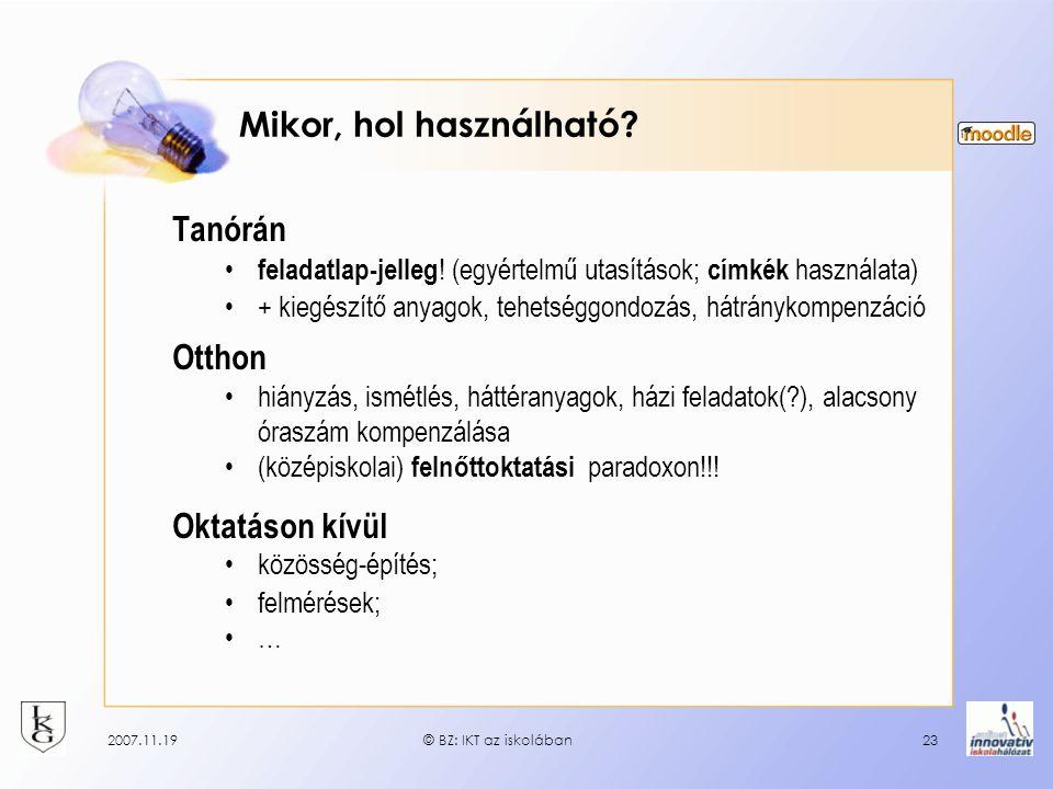 2007.11.19© BZ: IKT az iskolában23 Mikor, hol használható? Tanórán feladatlap-jelleg ! (egyértelmű utasítások; címkék használata) + kiegészítő anyagok