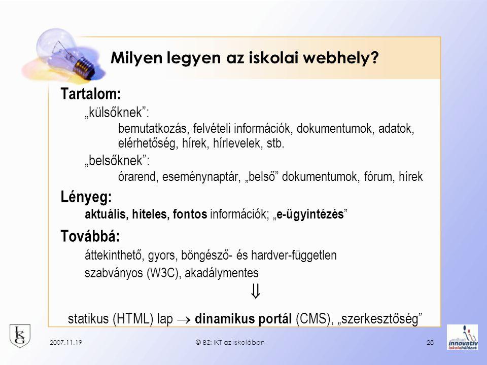 """2007.11.19© BZ: IKT az iskolában28 Milyen legyen az iskolai webhely? Tartalom: """"külsőknek"""": bemutatkozás, felvételi információk, dokumentumok, adatok,"""