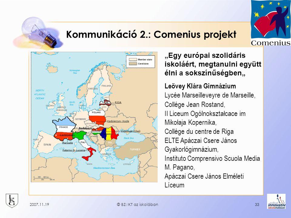 """2007.11.19© BZ: IKT az iskolában33 Kommunikáció 2.: Comenius projekt """"Egy európai szolidáris iskoláért, megtanulni együtt élni a sokszínűségben"""" Leöve"""