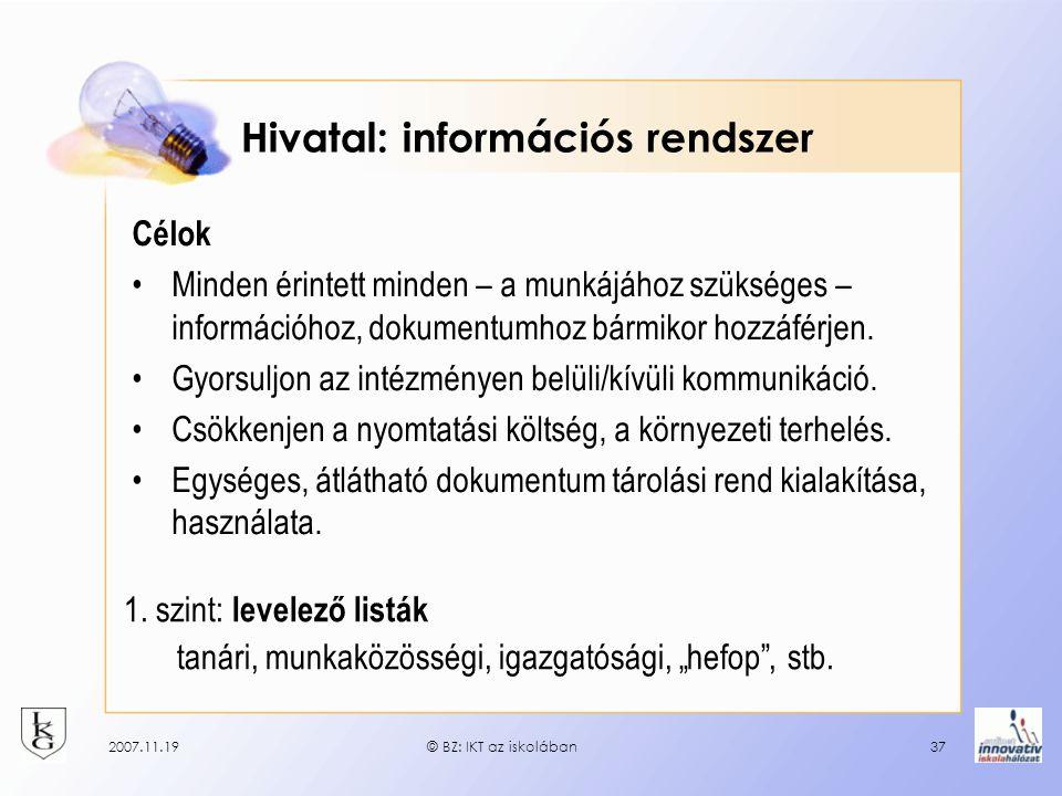 2007.11.19© BZ: IKT az iskolában37 Hivatal: információs rendszer Célok Minden érintett minden – a munkájához szükséges – információhoz, dokumentumhoz bármikor hozzáférjen.