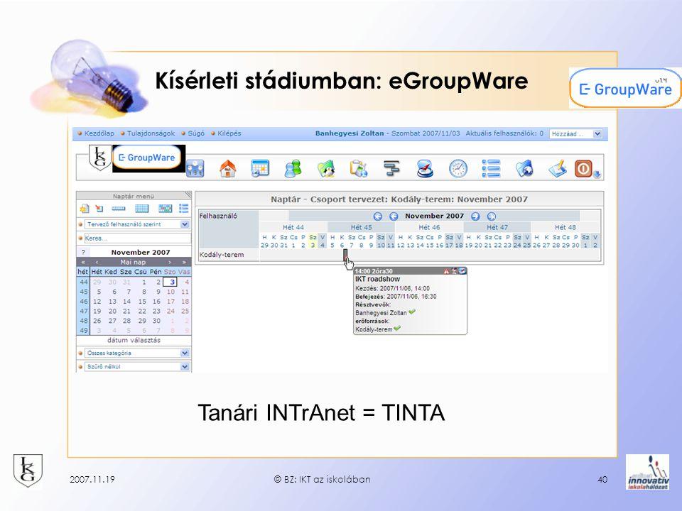 2007.11.19© BZ: IKT az iskolában40 Kísérleti stádiumban: eGroupWare Tanári INTrAnet = TINTA