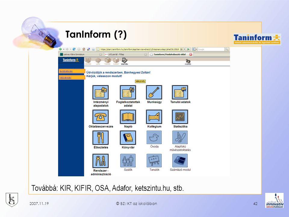 2007.11.19© BZ: IKT az iskolában42 TanInform (?) Továbbá: KIR, KIFIR, OSA, Adafor, ketszintu.hu, stb.