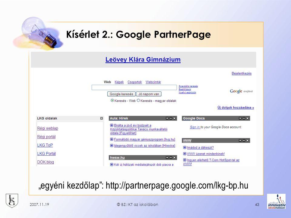 """2007.11.19© BZ: IKT az iskolában43 Kísérlet 2.: Google PartnerPage """"egyéni kezdőlap"""": http://partnerpage.google.com/lkg-bp.hu"""