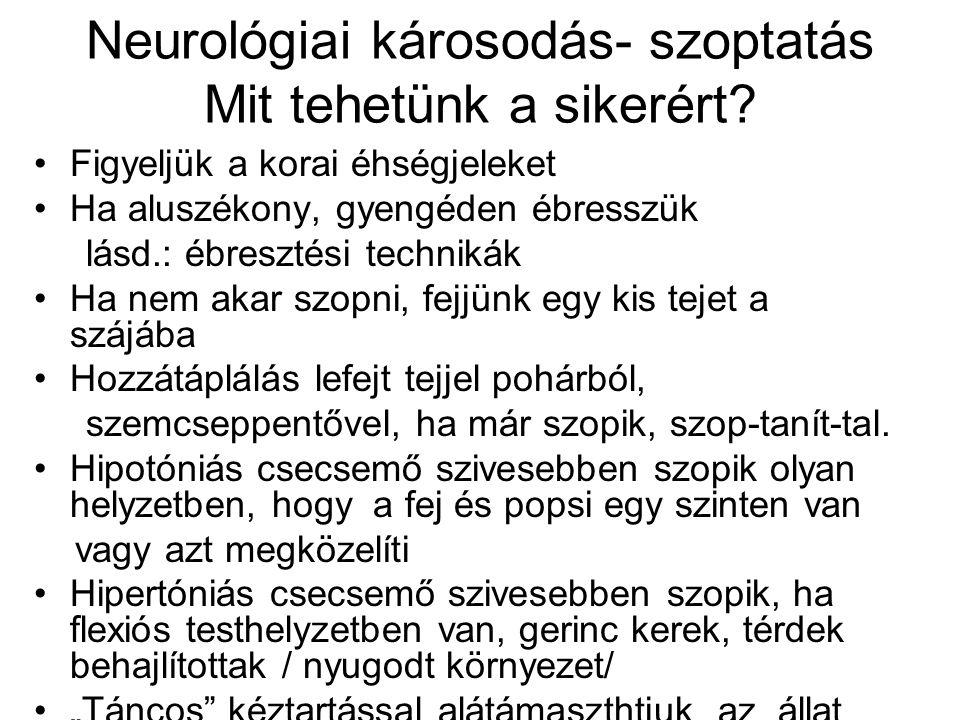 Neurológiai károsodás- szoptatás Mit tehetünk a sikerért? Figyeljük a korai éhségjeleket Ha aluszékony, gyengéden ébresszük lásd.: ébresztési techniká