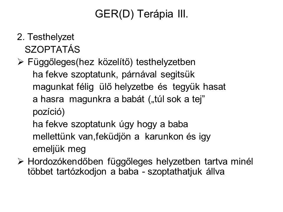 GER(D) Terápia III. 2. Testhelyzet SZOPTATÁS  Függőleges(hez közelítő) testhelyzetben ha fekve szoptatunk, párnával segitsük magunkat félig ülő helyz
