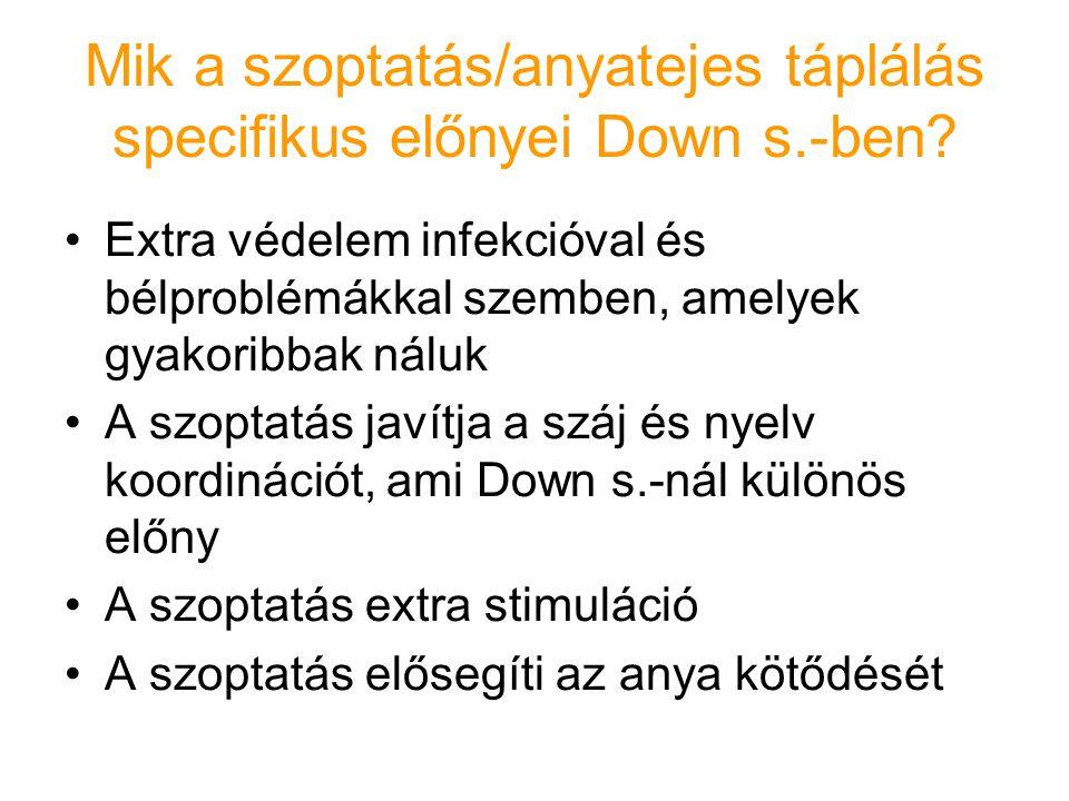 Mik a szoptatás/anyatejes táplálás specifikus előnyei Down s.-ben? Extra védelem infekcióval és bélproblémákkal szemben, amelyek gyakoribbak náluk A s