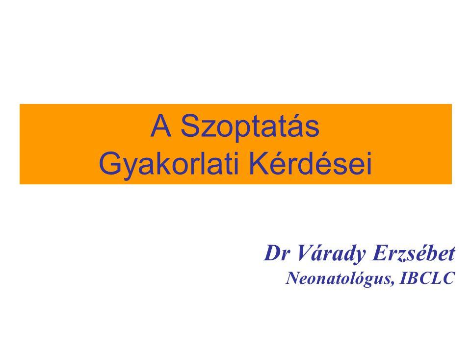 A Szoptatás Gyakorlati Kérdései Dr Várady Erzsébet Neonatológus, IBCLC