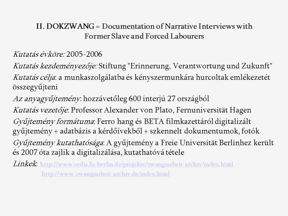 II. DOKZWANG = Documentation of Narrative Interviews with Former Slave and Forced Labourers Kutatás évköre: 2005-2006 Kutatás kezdeményezője: Stiftung