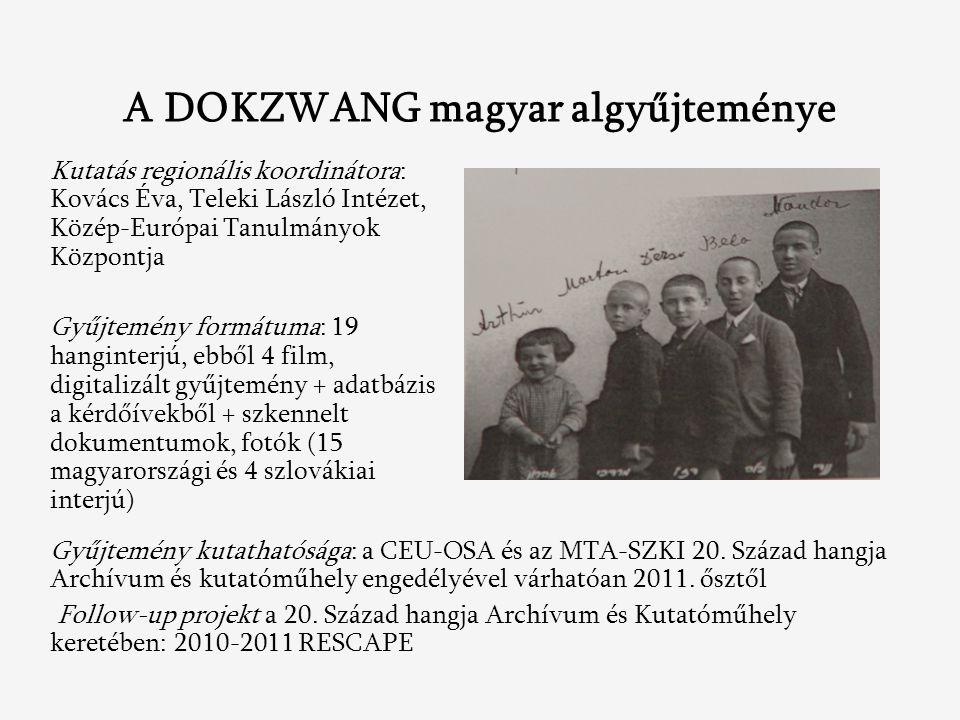A DOKZWANG magyar algyűjteménye Kutatás regionális koordinátora: Kovács Éva, Teleki László Intézet, Közép-Európai Tanulmányok Központja Gyűjtemény formátuma: 19 hanginterjú, ebből 4 film, digitalizált gyűjtemény + adatbázis a kérdőívekből + szkennelt dokumentumok, fotók (15 magyarországi és 4 szlovákiai interjú) Gyűjtemény kutathatósága: a CEU-OSA és az MTA-SZKI 20.