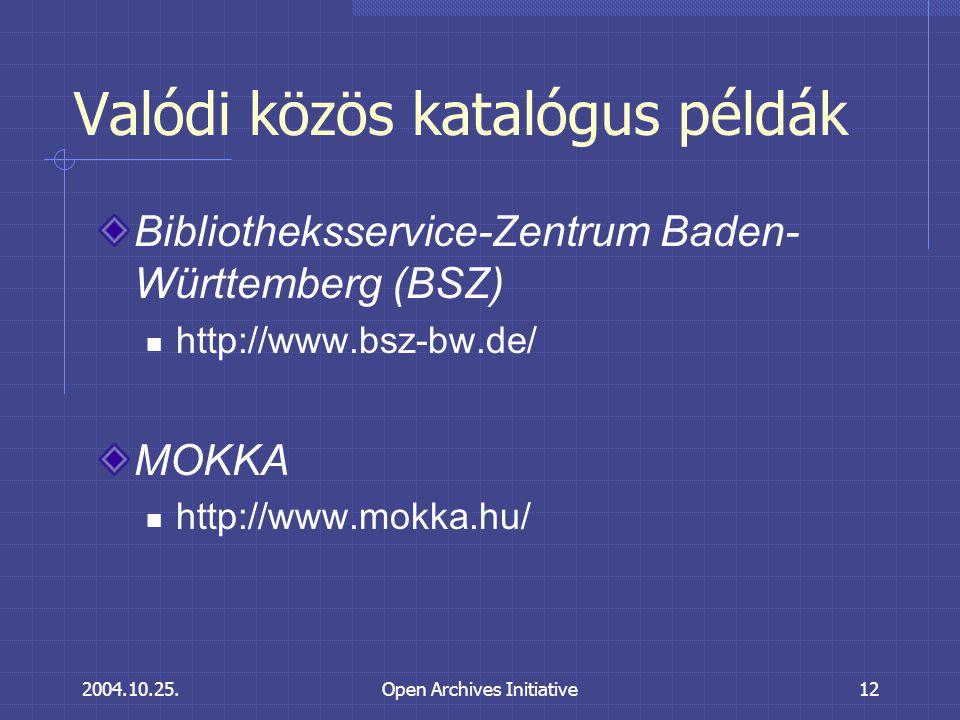 2004.10.25.Open Archives Initiative12 Valódi közös katalógus példák Bibliotheksservice-Zentrum Baden- Württemberg (BSZ) http://www.bsz-bw.de/ MOKKA http://www.mokka.hu/