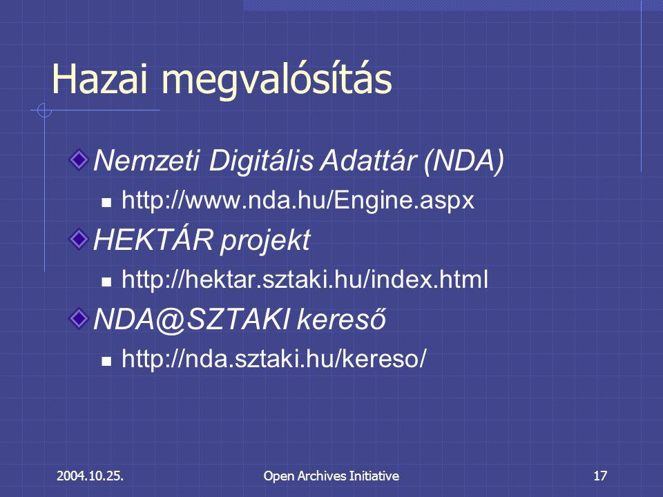 2004.10.25.Open Archives Initiative17 Hazai megvalósítás Nemzeti Digitális Adattár (NDA) http://www.nda.hu/Engine.aspx HEKTÁR projekt http://hektar.sztaki.hu/index.html NDA@SZTAKI kereső http://nda.sztaki.hu/kereso/