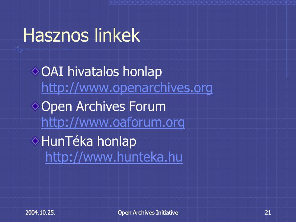 2004.10.25.Open Archives Initiative21 Hasznos linkek OAI hivatalos honlap http://www.openarchives.org http://www.openarchives.org Open Archives Forum http://www.oaforum.org http://www.oaforum.org HunTéka honlap http://www.hunteka.huhttp://www.hunteka.hu