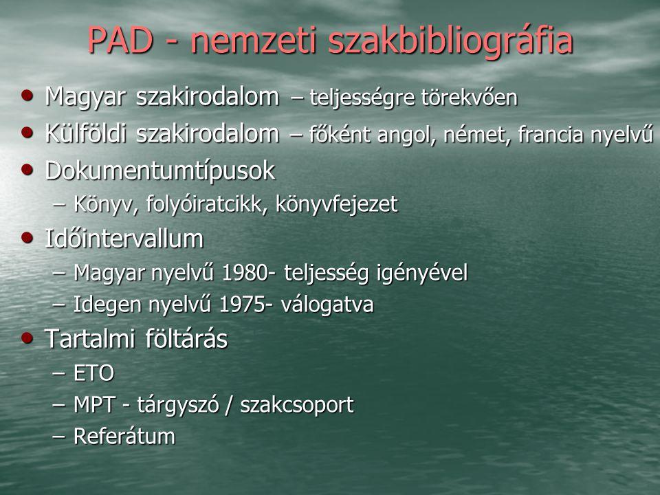 PAD - nemzeti szakbibliográfia Magyar szakirodalom – teljességre törekvően Magyar szakirodalom – teljességre törekvően Külföldi szakirodalom – főként