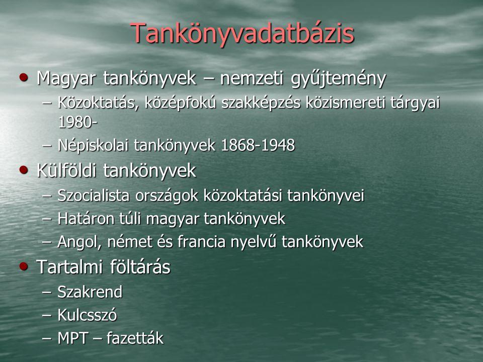 Tankönyvadatbázis Magyar tankönyvek – nemzeti gyűjtemény Magyar tankönyvek – nemzeti gyűjtemény –Közoktatás, középfokú szakképzés közismereti tárgyai