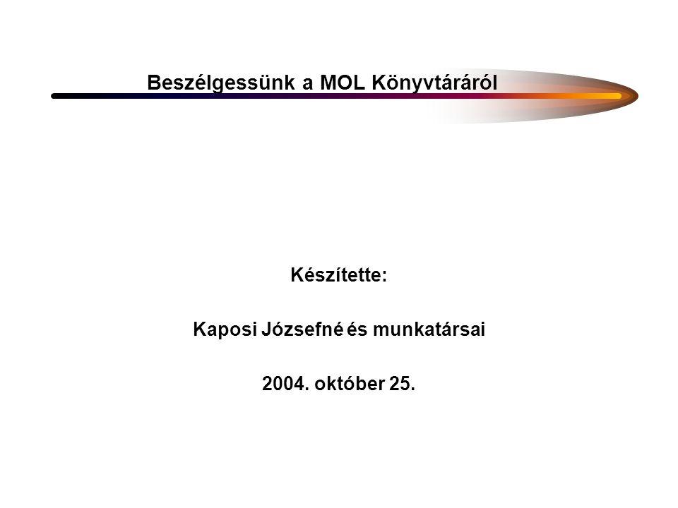 Beszélgessünk a MOL Könyvtáráról Készítette: Kaposi Józsefné és munkatársai 2004. október 25.