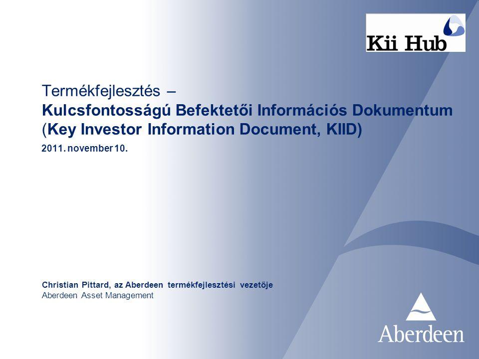Termékfejlesztés – Kulcsfontosságú Befektetői Információs Dokumentum (Key Investor Information Document, KIID) 2011.