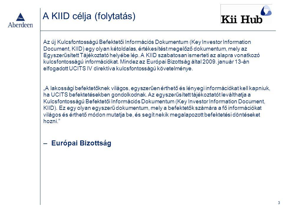 3 A KIID célja (folytatás) Az új Kulcsfontosságú Befektetői Információs Dokumentum (Key Investor Information Document, KIID) egy olyan kétoldalas, értékesítést megelőző dokumentum, mely az Egyszerűsített Tájékoztató helyébe lép.