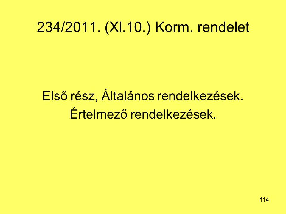 234/2011. (XI.10.) Korm. rendelet Első rész, Általános rendelkezések. Értelmező rendelkezések. 114