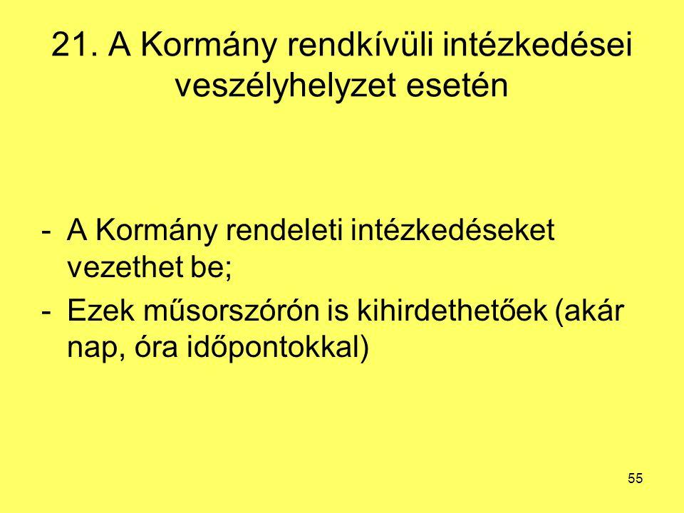 21. A Kormány rendkívüli intézkedései veszélyhelyzet esetén -A Kormány rendeleti intézkedéseket vezethet be; -Ezek műsorszórón is kihirdethetőek (akár