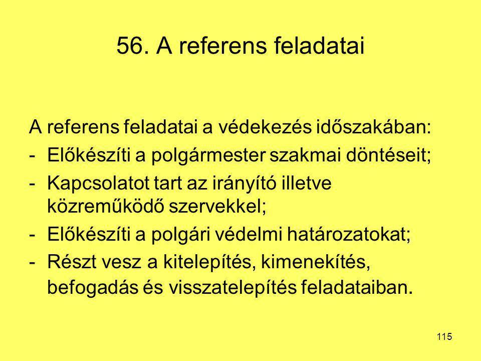 56. A referens feladatai A referens feladatai a védekezés időszakában: -Előkészíti a polgármester szakmai döntéseit; -Kapcsolatot tart az irányító ill