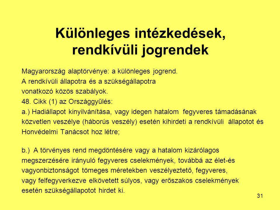 Különleges intézkedések, rendkívüli jogrendek Magyarország alaptörvénye: a különleges jogrend. A rendkívüli állapotra és a szükségállapotra vonatkozó