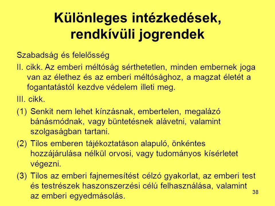 Különleges intézkedések, rendkívüli jogrendek Szabadság és felelősség II. cikk. Az emberi méltóság sérthetetlen, minden embernek joga van az élethez é