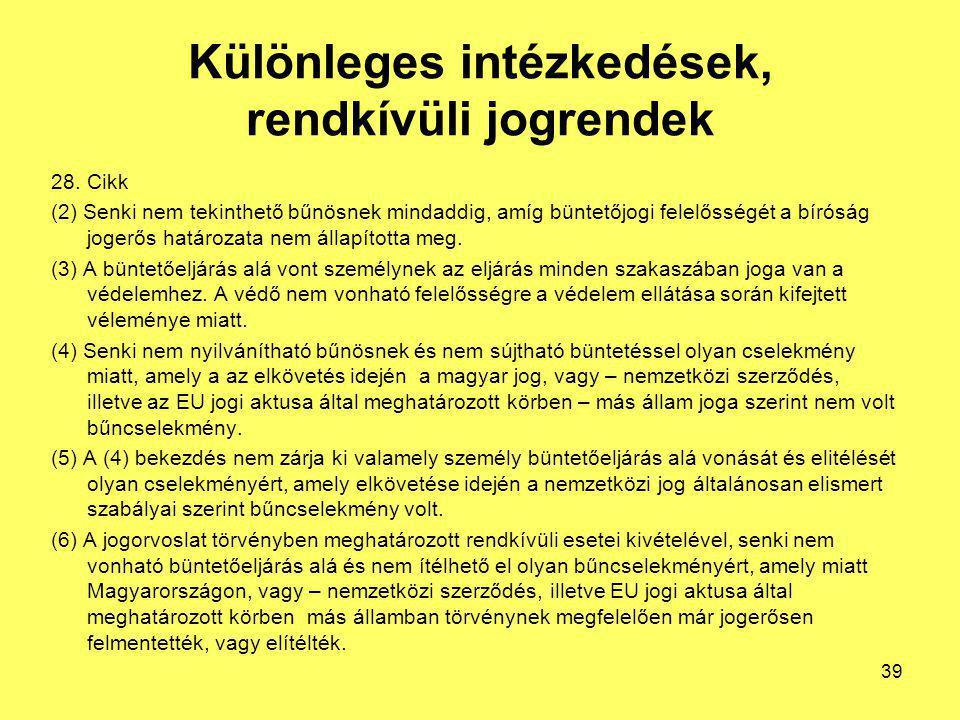 Különleges intézkedések, rendkívüli jogrendek 28. Cikk (2) Senki nem tekinthető bűnösnek mindaddig, amíg büntetőjogi felelősségét a bíróság jogerős ha