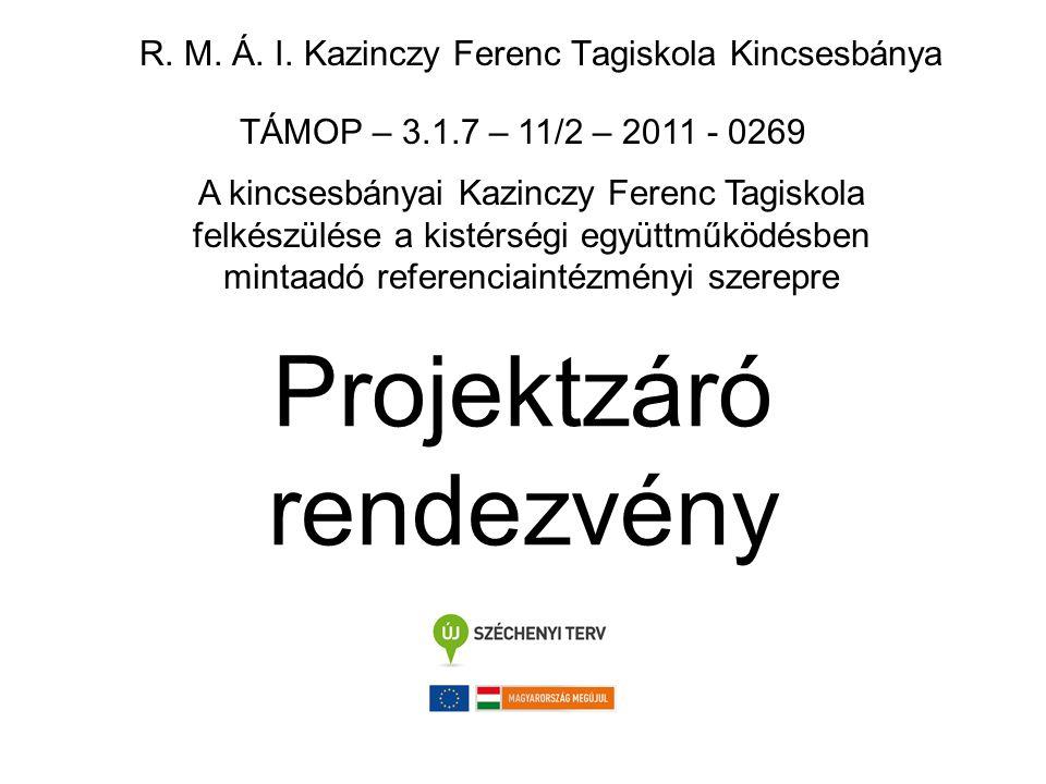 Gyülekeznek a kollégák, érdeklődők TÁMOP – 3.1.7 – 11/2 – 2011 – 0269 A kincsesbányai Kazinczy Ferenc Tagiskola felkészülése a kistérségi együttműködésben mintaadó referenciaintézményi szerepre A rendezvény helye: Kazinczy Tagiskola Kincsesbánya, Iskola u.