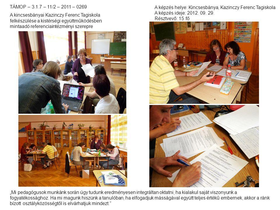 TÁMOP – 3.1.7 – 11/2 – 2011 – 0269 A kincsesbányai Kazinczy Ferenc Tagiskola felkészülése a kistérségi együttműködésben mintaadó referenciaintézményi