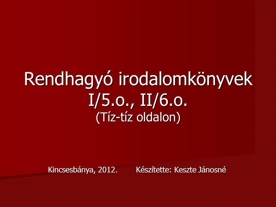 Rendhagyó irodalomkönyvek I/5.o., II/6.o.(Tíz-tíz oldalon) Kincsesbánya, 2012.