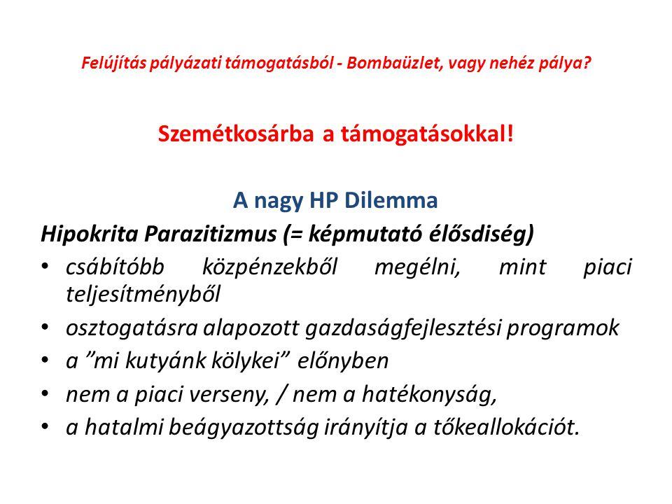 Szemétkosárba a támogatásokkal! A nagy HP Dilemma Hipokrita Parazitizmus (= képmutató élősdiség) csábítóbb közpénzekből megélni, mint piaci teljesítmé
