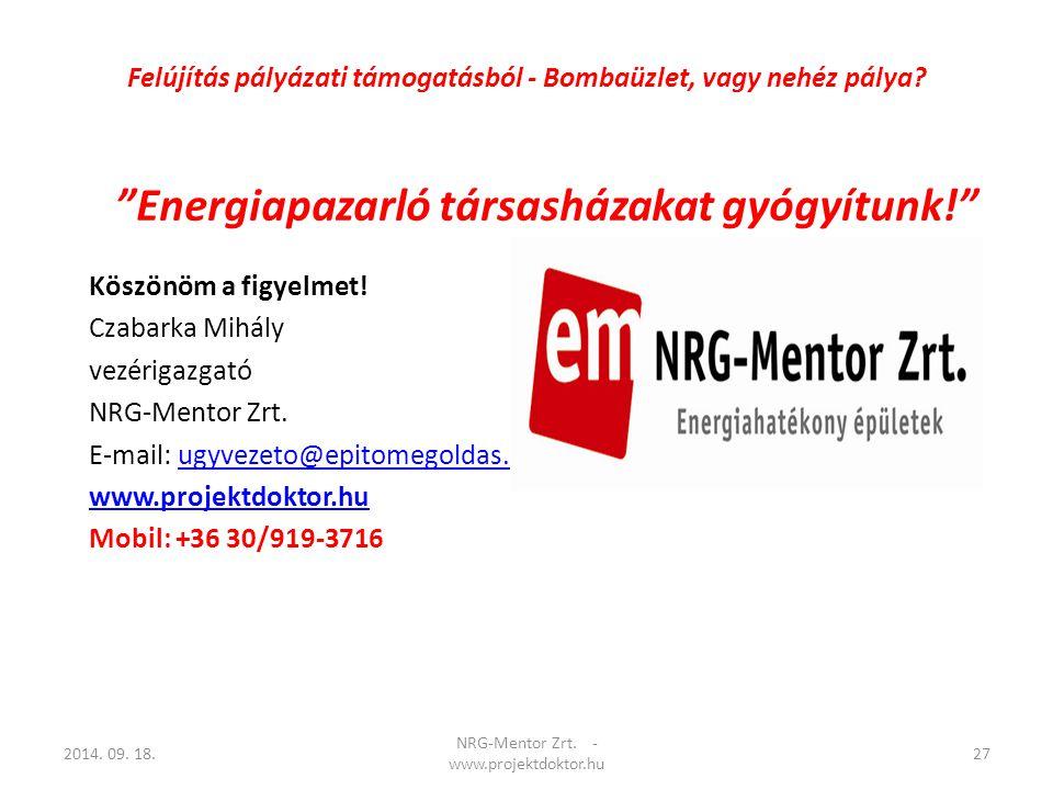 Köszönöm a figyelmet! Czabarka Mihály vezérigazgató NRG-Mentor Zrt. E-mail: ugyvezeto@epitomegoldas.huugyvezeto@epitomegoldas.hu www.projektdoktor.hu