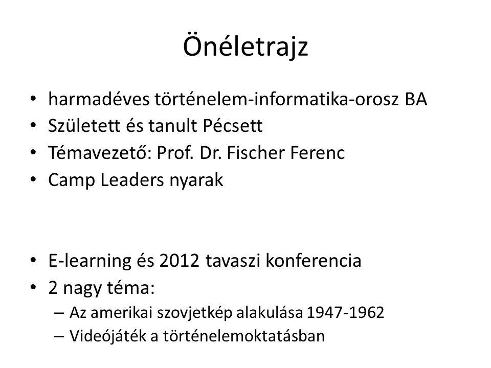 Önéletrajz harmadéves történelem-informatika-orosz BA Született és tanult Pécsett Témavezető: Prof. Dr. Fischer Ferenc Camp Leaders nyarak E-learning