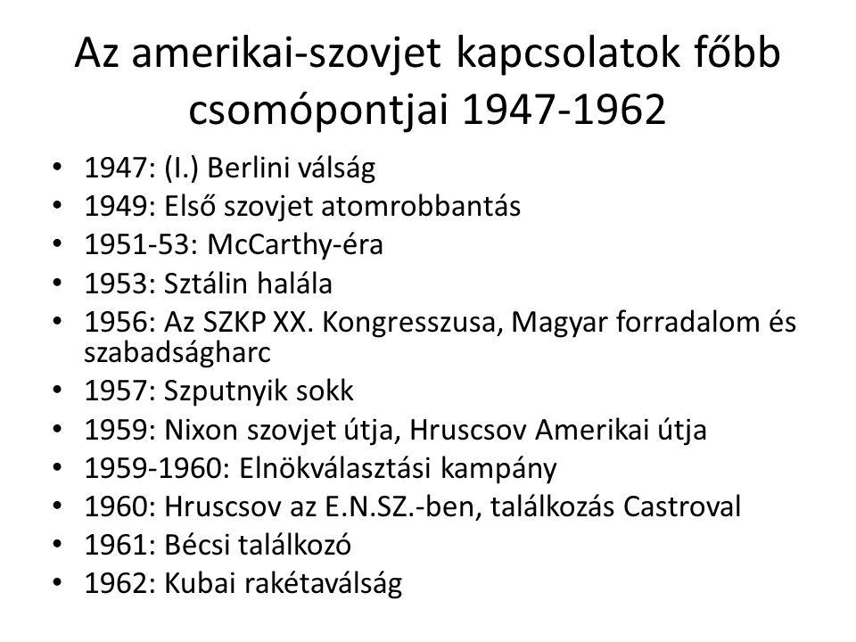 Az amerikai-szovjet kapcsolatok főbb csomópontjai 1947-1962 1947: (I.) Berlini válság 1949: Első szovjet atomrobbantás 1951-53: McCarthy-éra 1953: Sztálin halála 1956: Az SZKP XX.