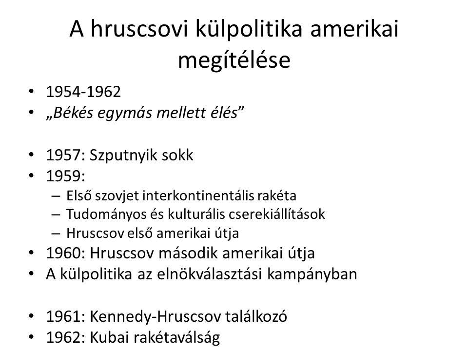 """A hruscsovi külpolitika amerikai megítélése 1954-1962 """"Békés egymás mellett élés 1957: Szputnyik sokk 1959: – Első szovjet interkontinentális rakéta – Tudományos és kulturális cserekiállítások – Hruscsov első amerikai útja 1960: Hruscsov második amerikai útja A külpolitika az elnökválasztási kampányban 1961: Kennedy-Hruscsov találkozó 1962: Kubai rakétaválság"""