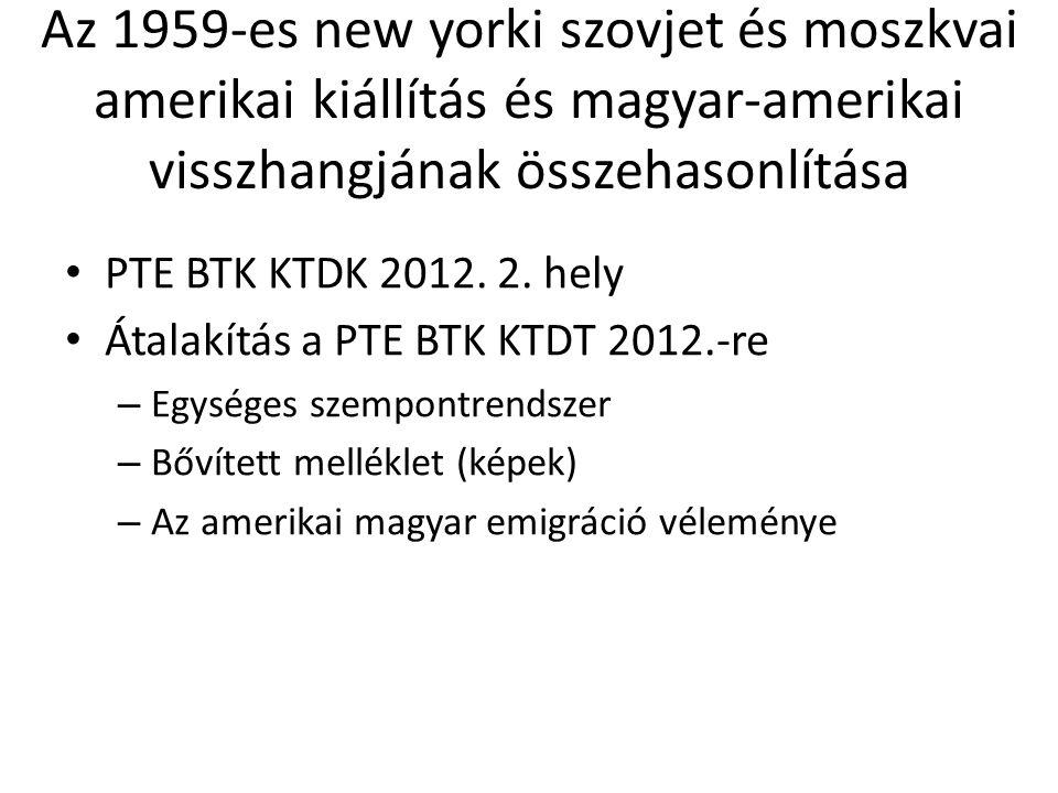 Az 1959-es new yorki szovjet és moszkvai amerikai kiállítás és magyar-amerikai visszhangjának összehasonlítása PTE BTK KTDK 2012. 2. hely Átalakítás a