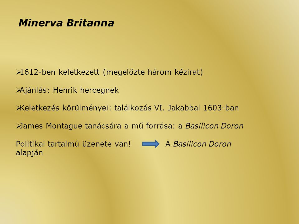 Minerva Britanna  1612-ben keletkezett (megelőzte három kézirat)  Ajánlás: Henrik hercegnek  Keletkezés körülményei: találkozás VI.