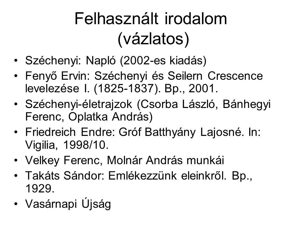 Felhasznált irodalom (vázlatos) Széchenyi: Napló (2002-es kiadás) Fenyő Ervin: Széchenyi és Seilern Crescence levelezése I. (1825-1837). Bp., 2001. Sz