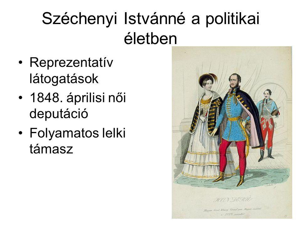 Széchenyi Istvánné a politikai életben Reprezentatív látogatások 1848. áprilisi női deputáció Folyamatos lelki támasz