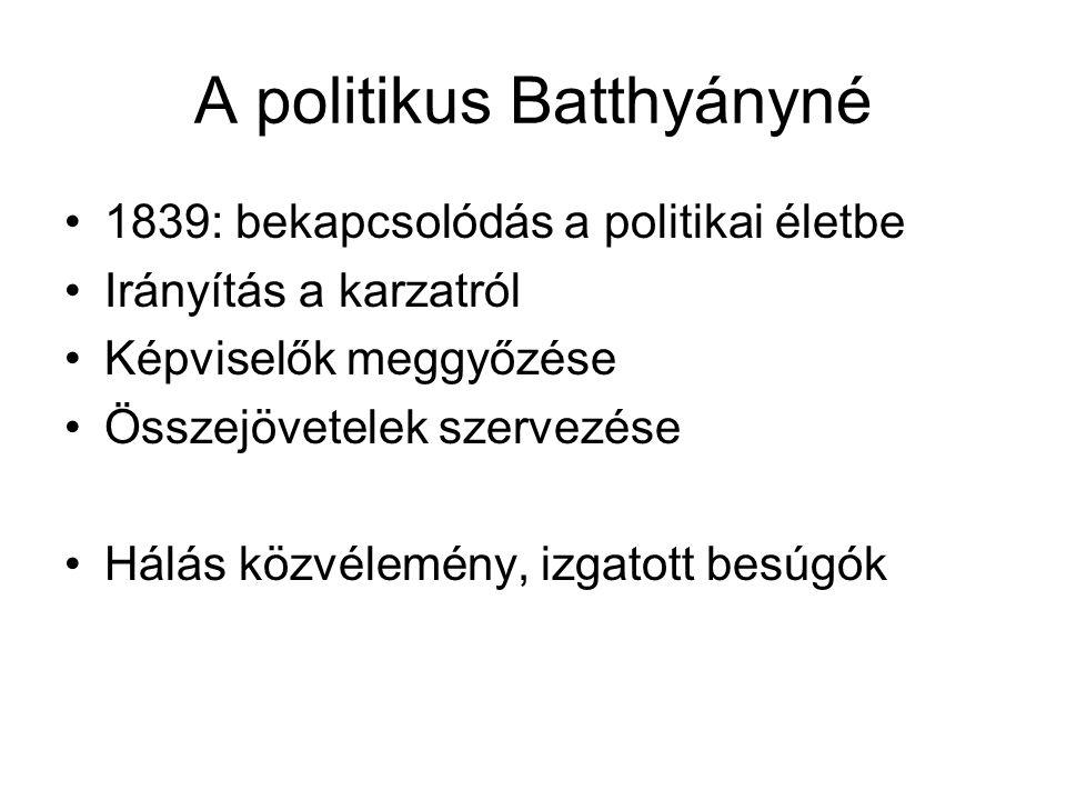 A politikus Batthyányné 1839: bekapcsolódás a politikai életbe Irányítás a karzatról Képviselők meggyőzése Összejövetelek szervezése Hálás közvélemény