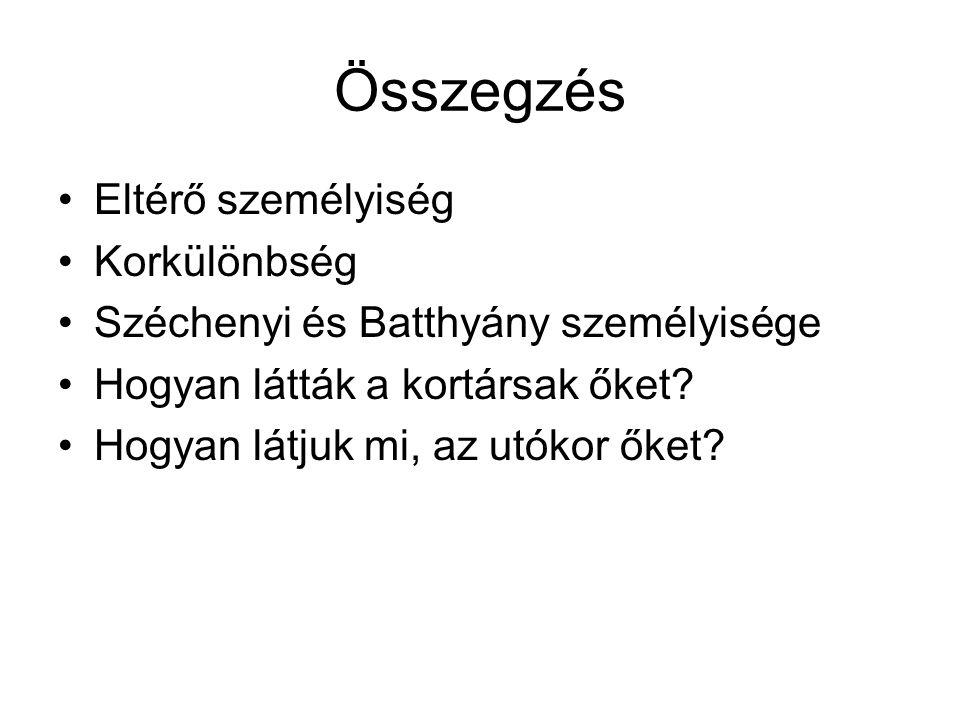 Összegzés Eltérő személyiség Korkülönbség Széchenyi és Batthyány személyisége Hogyan látták a kortársak őket? Hogyan látjuk mi, az utókor őket?